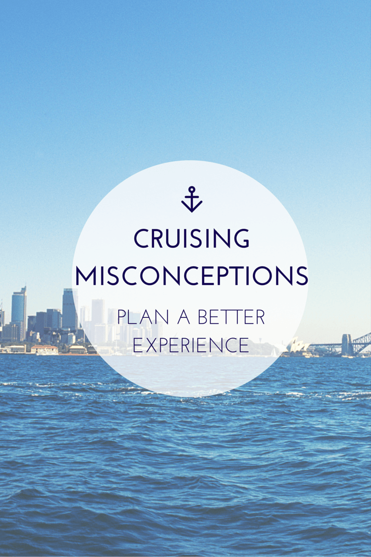 5 Cruising Misconceptions (and which cruise to take for a better experience!)