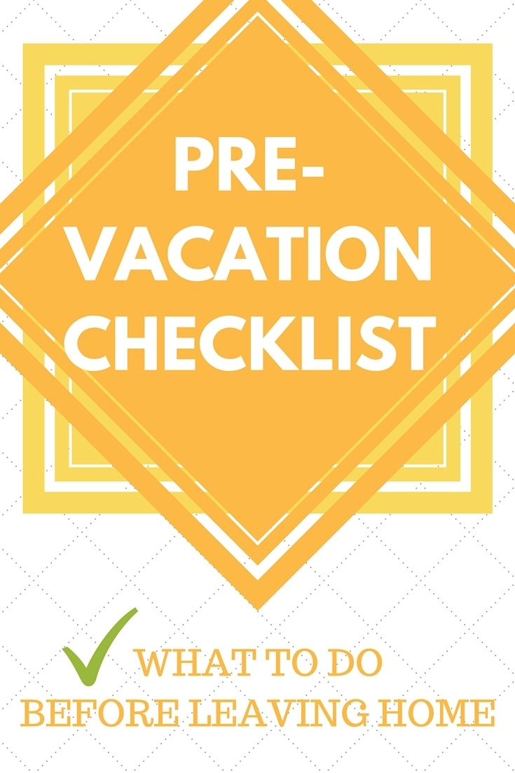 There's a lot to do at home before you leave for vacation. Make sure you're ready with this checklist