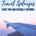 Travel Splurges you can actually afford