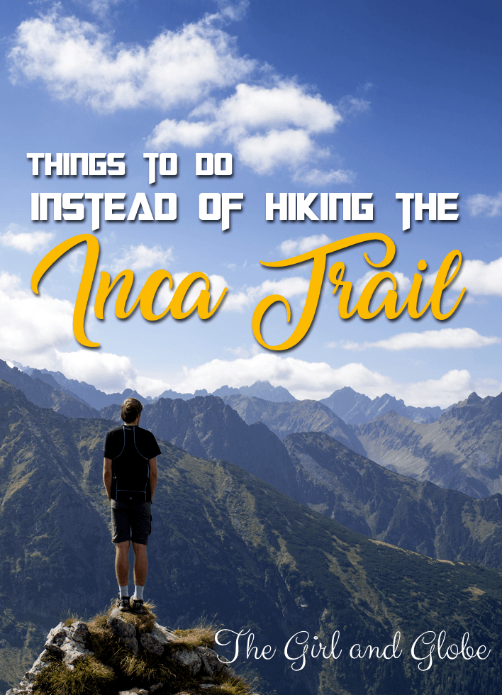 If you're heading to Cusco Peru, the Sacred Valley and Machu Picchu but don't want a 4-day trek, try these things to do instead of hiking the Inca Trail.