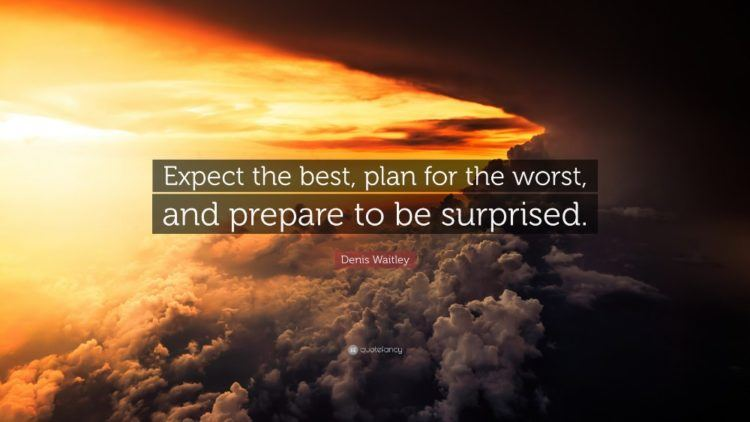 Expect the best, plan for the worst, and prepare to be surprised